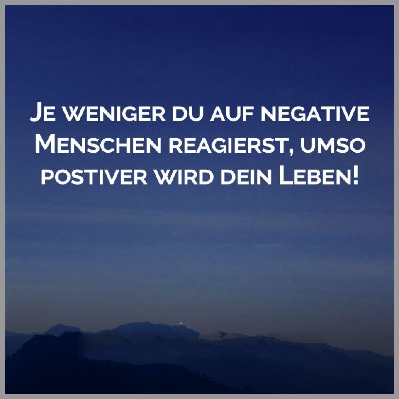 Je weniger du auf negative menschen reagierst umso postiver wird dein leben - Je weniger du auf negative menschen reagierst umso postiver wird dein leben