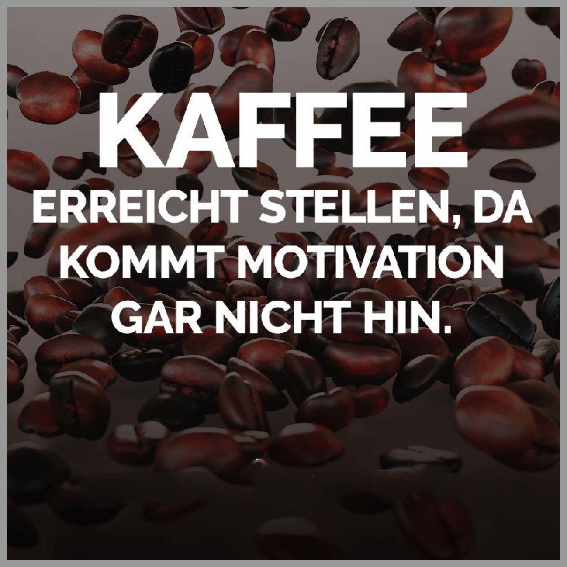 Kaffee erreicht stellen da kommt motivation gar nicht hin - Kaffee erreicht stellen da kommt motivation gar nicht hin