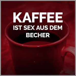 Kaffee ist sex aus dem becher 300x300 - Kaffee ist sex aus dem becher