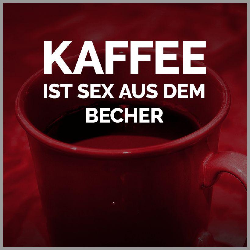 Kaffee ist sex aus dem becher - Kaffee ist sex aus dem becher