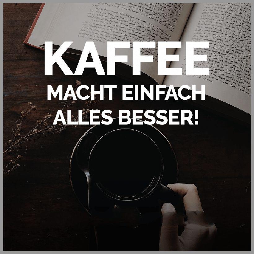 Kaffee macht einfach alles besser - Kaffee macht einfach alles besser