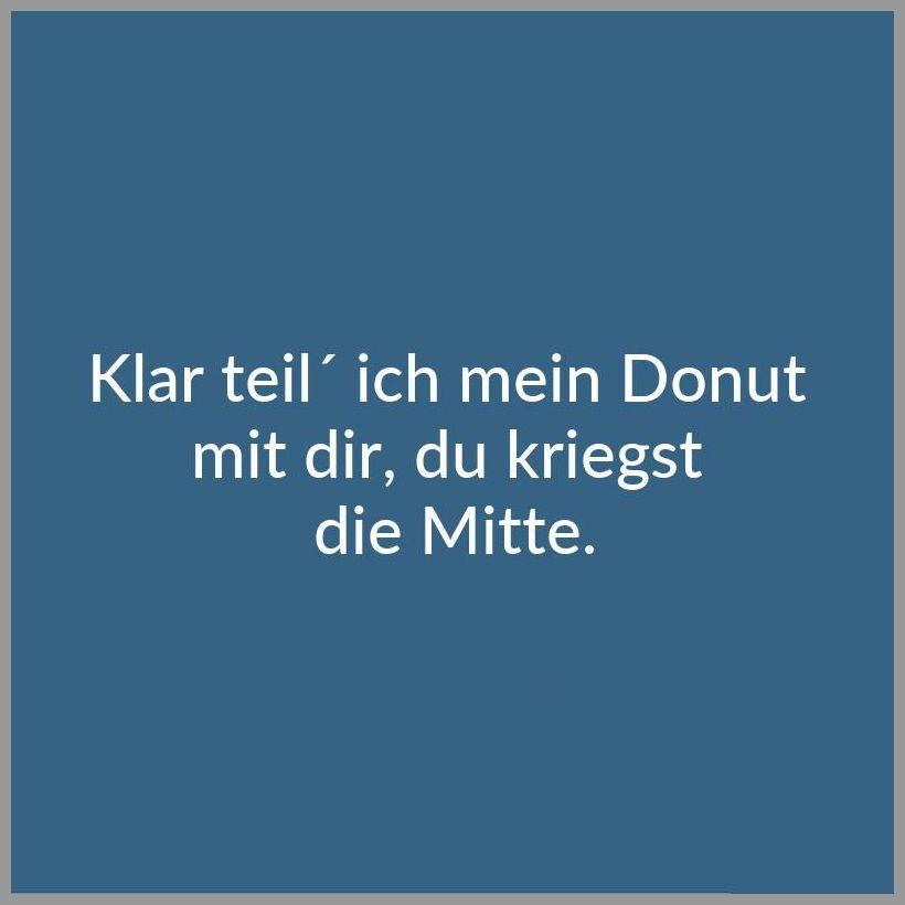Klar teil ich mein donut mit dir du kriegst die mitte - Klar teil ich mein donut mit dir du kriegst die mitte