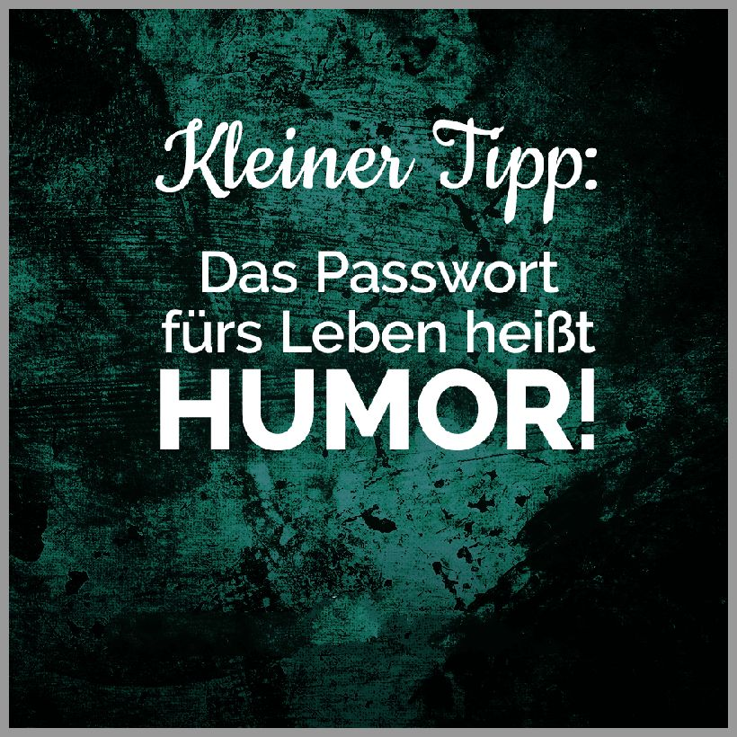 Kleiner tipp das passwort fuers leben heisst humor 1 - Kleiner tipp das passwort fuers leben heisst humor