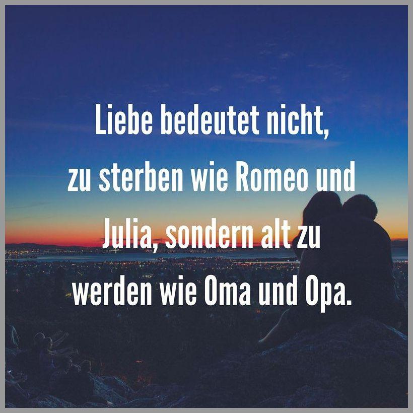 Liebe bedeutet nicht zu sterben wie romeo und julia sondern alt zu werden wie oma und opa - Liebe bedeutet nicht zu sterben wie romeo und julia sondern alt zu werden wie oma und opa