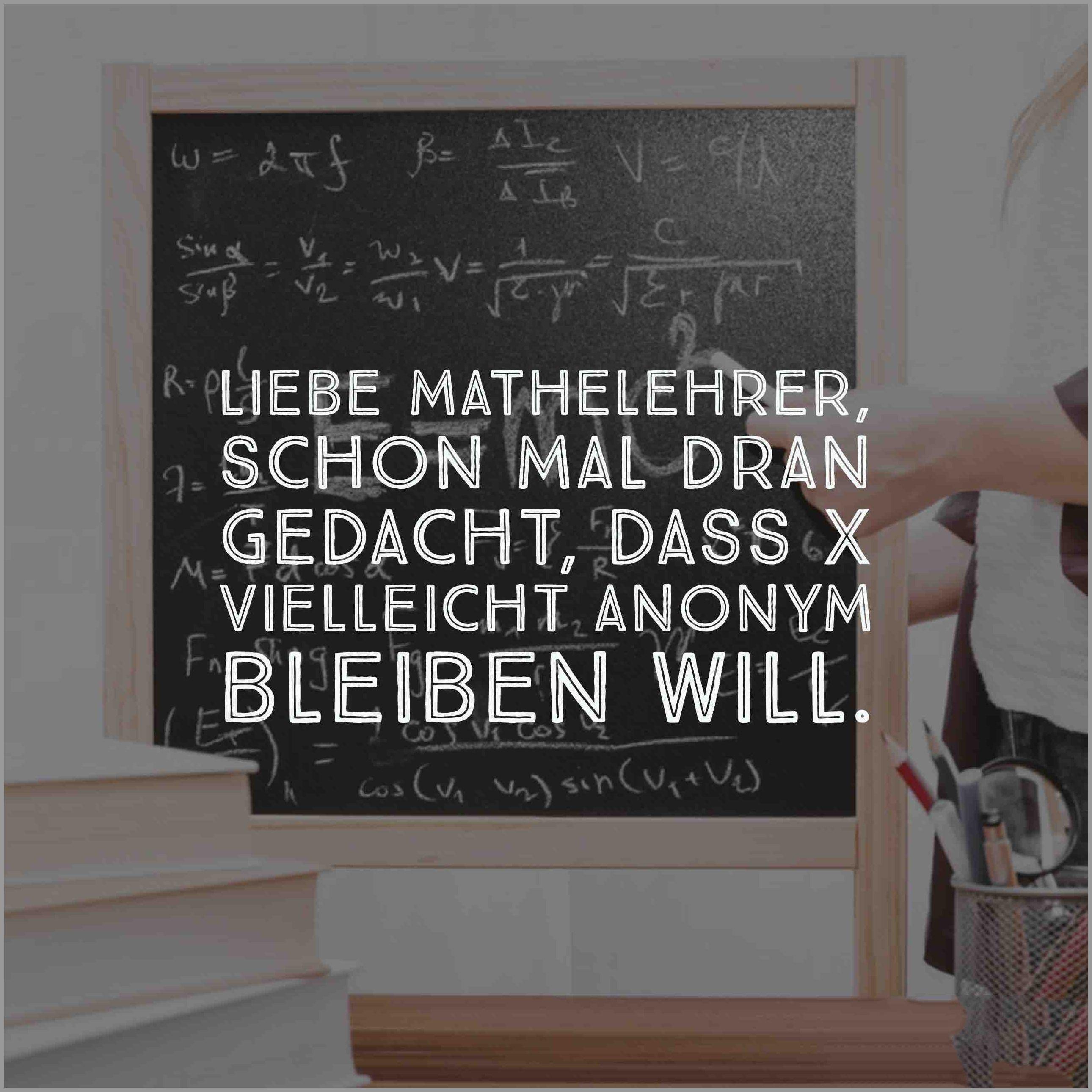 Liebe mathelehrer schon mal dran gedacht dass x vielleicht anonym bleiben will - Liebe mathelehrer schon mal dran gedacht dass x vielleicht anonym bleiben will