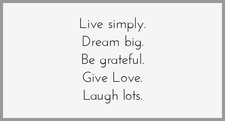 Live simply dream big be grateful give love laugh lots - Live simply dream big be grateful give love laugh lots