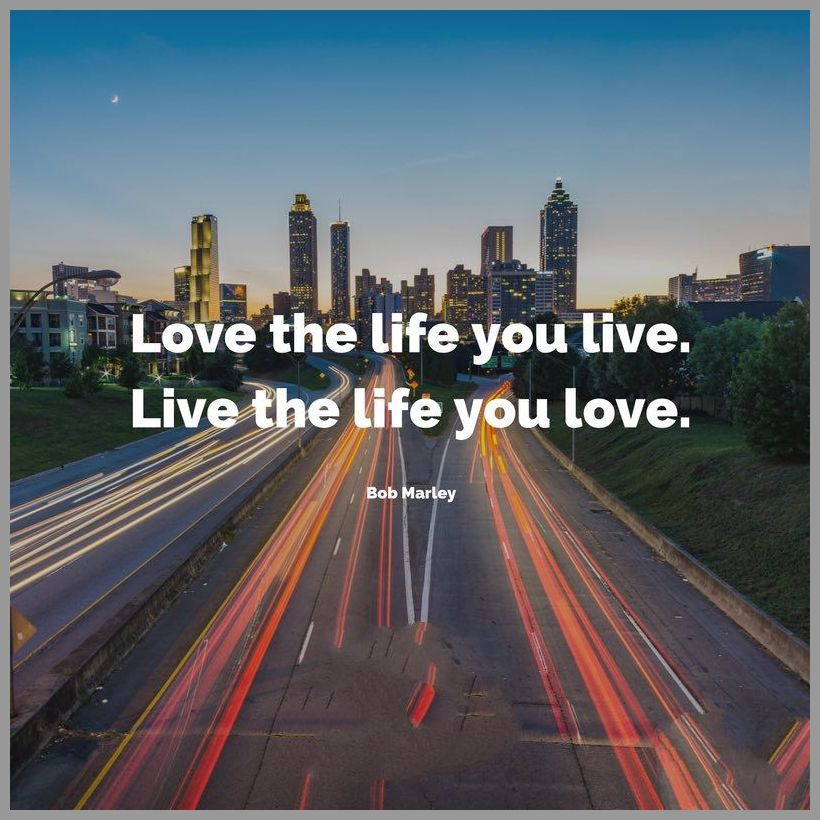 Love the life you live live the life you love - Love the life you live live the life you love