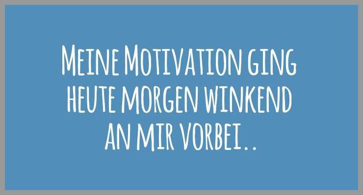 Meine motivation ging heute morgen winkend an mir vorbei - Meine motivation ging heute morgen winkend an mir vorbei