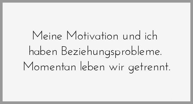 Meine motivation und ich haben beziehungsprobleme momentan leben wir getrennt - Meine motivation und ich haben beziehungsprobleme momentan leben wir getrennt