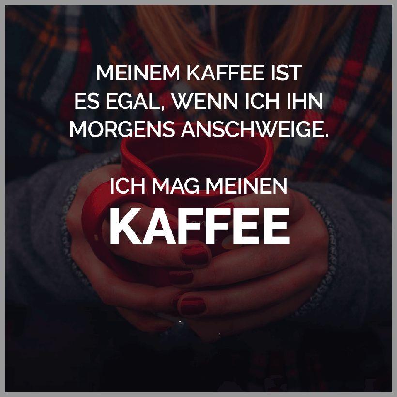 Meinem kaffee ist es egal wenn ich ihn morgens anschweige ich mag meinen kaffee - Meinem kaffee ist es egal wenn ich ihn morgens anschweige ich mag meinen kaffee