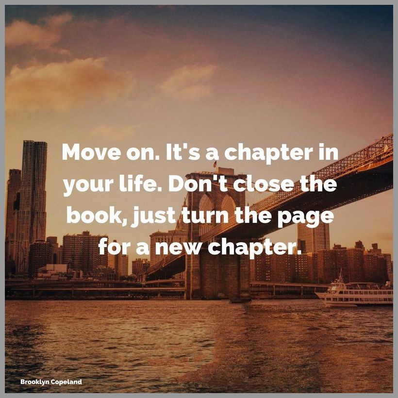 Move on it s a chapter in your life don t close the book just turn the page for a new chapter - Move on it s a chapter in your life don t close the book just turn the page for a new chapter