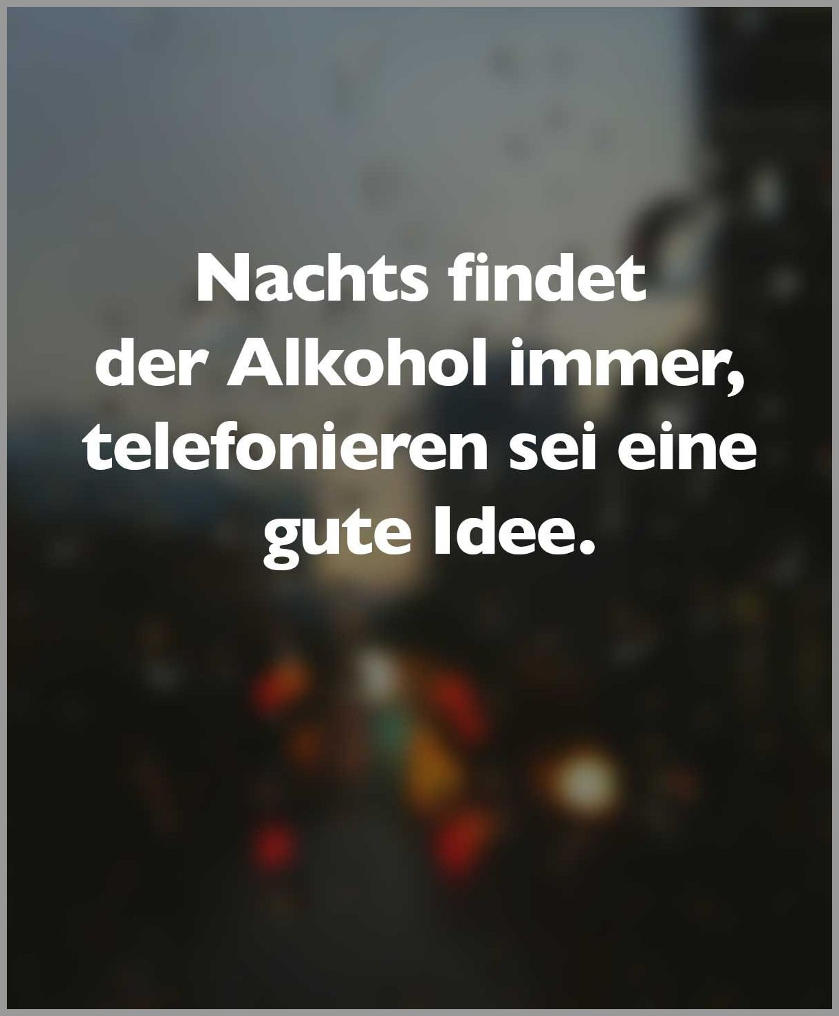 Nachts findet der alkohol immer telefonieren sei eine gute idee - Nachts findet der alkohol immer telefonieren sei eine gute idee