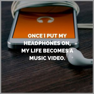 Once i put my headphones on my life becomes a music video 300x300 - Once i put my headphones on my life becomes a music video