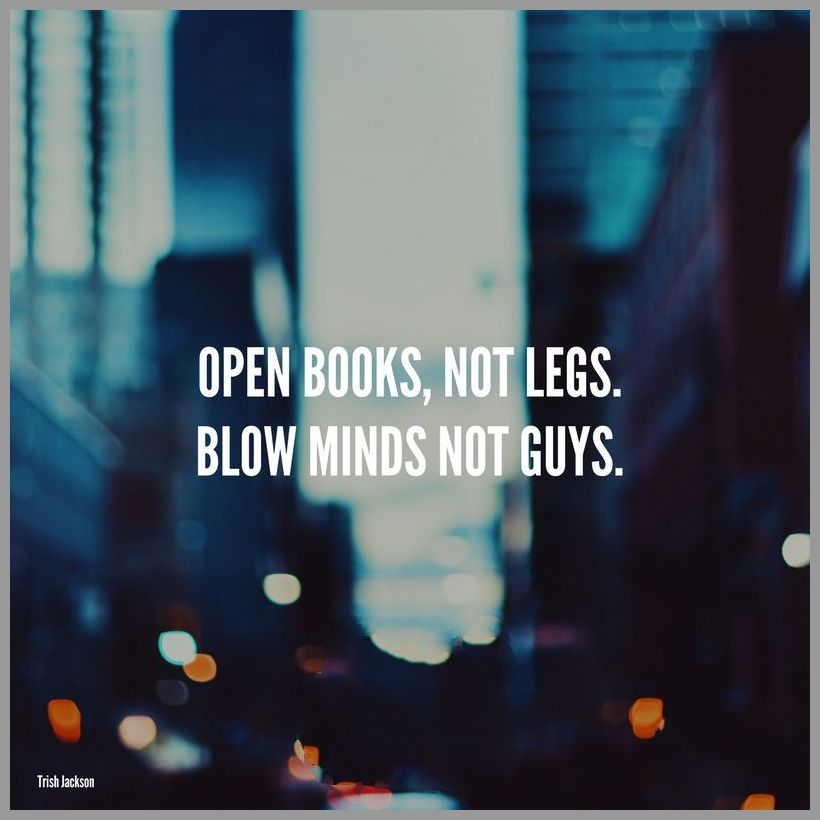 Open books not legs blow minds not guys - Open books not legs blow minds not guys