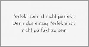 Perfekt sein ist nicht perfekt denn das einzig perfekte ist nicht perfekt zu sein 300x161 - Perfekt sein ist nicht perfekt denn das einzig perfekte ist nicht perfekt zu sein
