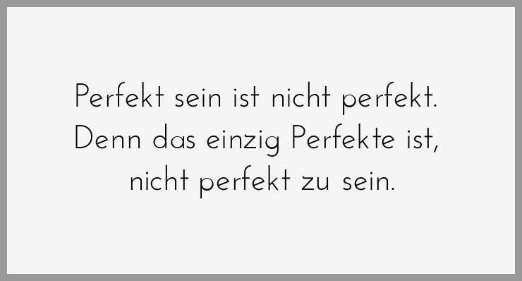 Perfekt sein ist nicht perfekt denn das einzig perfekte ist nicht perfekt zu sein - Perfekt sein ist nicht perfekt denn das einzig perfekte ist nicht perfekt zu sein