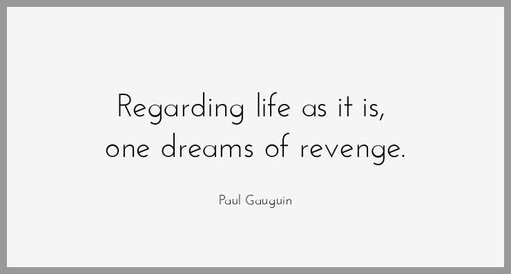 Regarding life as it is one dreams of revenge - Regarding life as it is one dreams of revenge