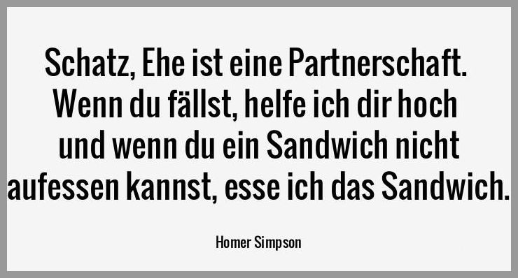 Schatz ehe ist eine partnerschaft wenn du faellst helfe ich dir hoch und wenn du ein sandwich nicht aufessen kannst esse ich das sandwich - Schatz ehe ist eine partnerschaft wenn du faellst helfe ich dir hoch und wenn du ein sandwich nicht aufessen kannst esse ich das sandwich