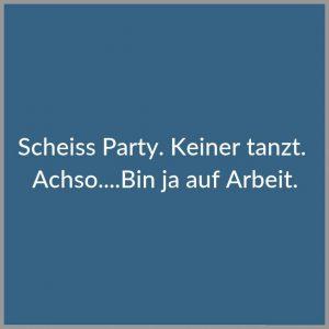 Scheiss party keiner tanzt achso bin ja auf arbeit 300x300 - Scheiss party keiner tanzt achso bin ja auf arbeit