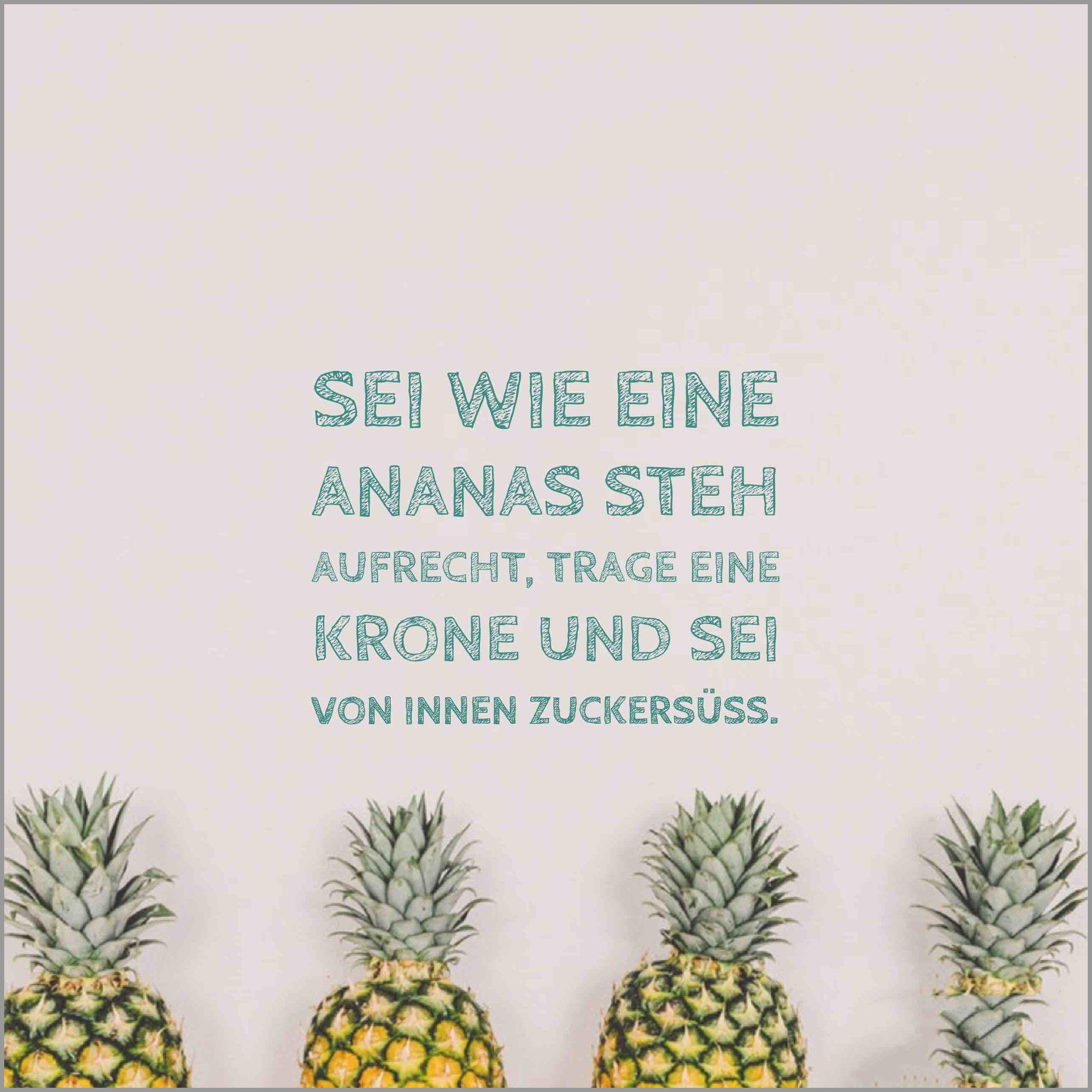 Sei wie eine ananas steh aufrecht trage eine krone und sei von innen zuckersuess - Sei wie eine ananas steh aufrecht trage eine krone und sei von innen zuckersuess