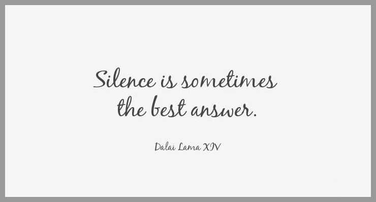 Silence is sometimes the best answer - Silence is sometimes the best answer