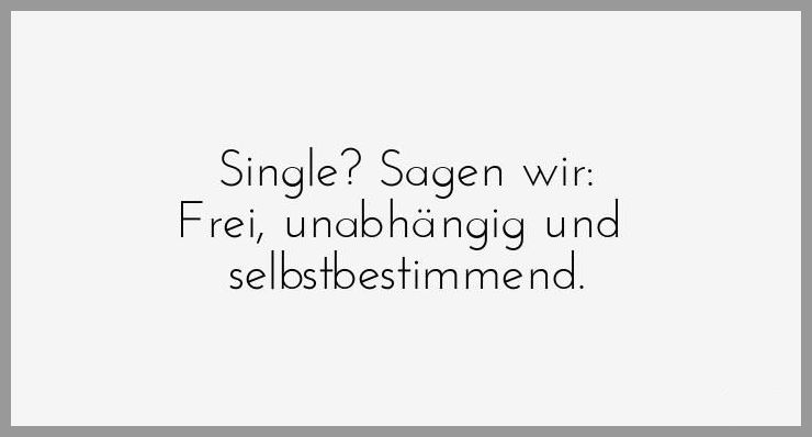 Single sagen wir frei unabhaengig und selbstbestimmend - Single sagen wir frei unabhaengig und selbstbestimmend