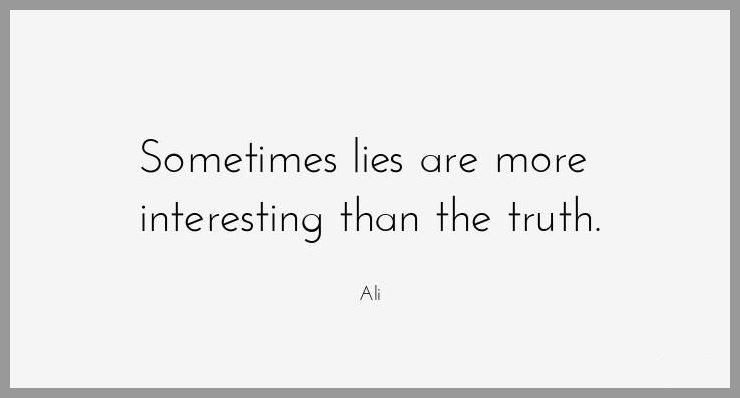 Sometimes lies are more interesting than the truth - Sometimes lies are more interesting than the truth