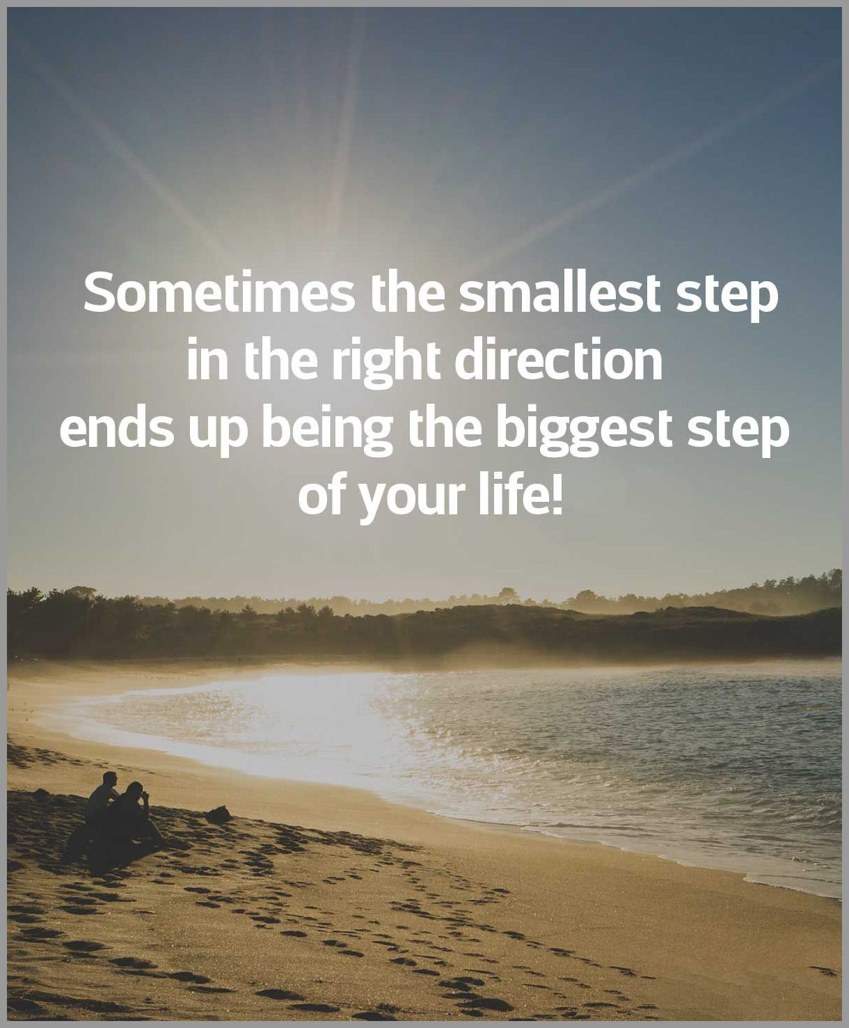 Sometimes the smallest step in the right direction ends up being the biggest step of your life - Sometimes the smallest step in the right direction ends up being the biggest step of your life