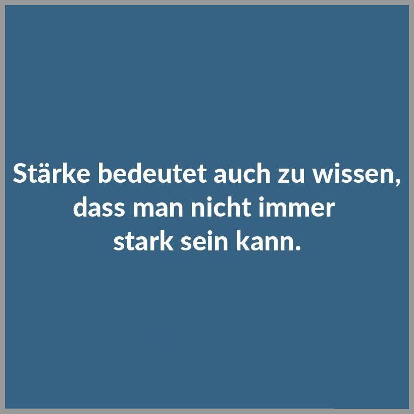 Staerke bedeutet auch zu wissen dass man nicht immer stark sein kann - Staerke bedeutet auch zu wissen dass man nicht immer stark sein kann