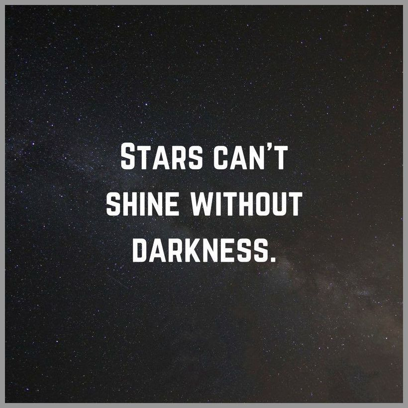 Stars can t shine without darkness - Stars can t shine without darkness