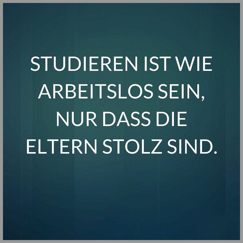 Studieren ist wie arbeitslos sein nur dass die eltern stolz sind - Studieren ist wie arbeitslos sein nur dass die eltern stolz sind