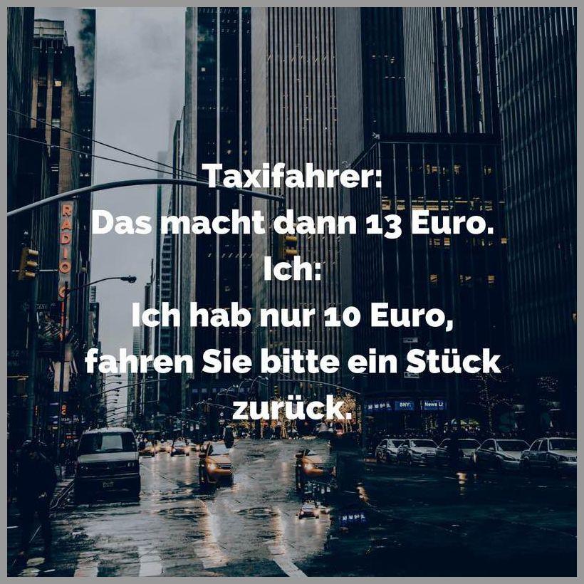 Taxifahrer das macht dann 13 euro ich ich hab nur 10 euro fahren sie bitte ein stueck zurueck - Taxifahrer das macht dann 13 euro ich ich hab nur 10 euro fahren sie bitte ein stueck zurueck