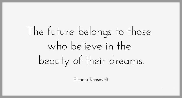 The future belongs to those who believe in the beauty of their dreams - The future belongs to those who believe in the beauty of their dreams