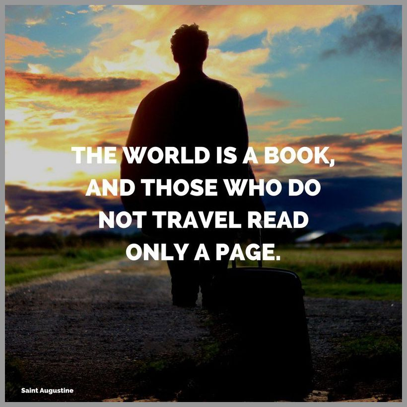 The world is a book and those who do not travel read only a page - The world is a book and those who do not travel read only a page