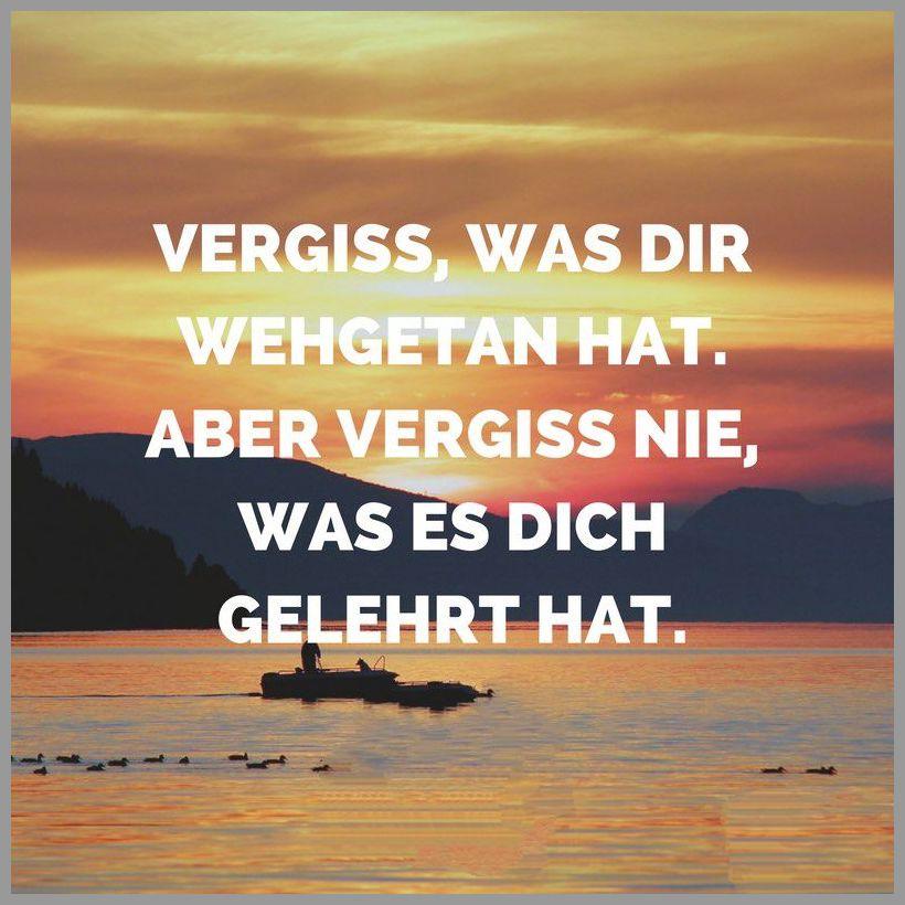 Vergiss was dir wehgetan hat aber vergiss nie was es dich gelehrt hat - Vergiss was dir wehgetan hat aber vergiss nie was es dich gelehrt hat