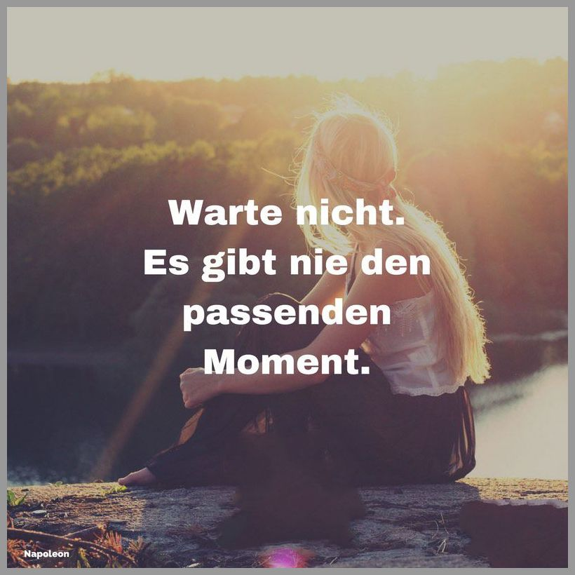Warte nicht es gibt nie den passenden moment - Warte nicht es gibt nie den passenden moment