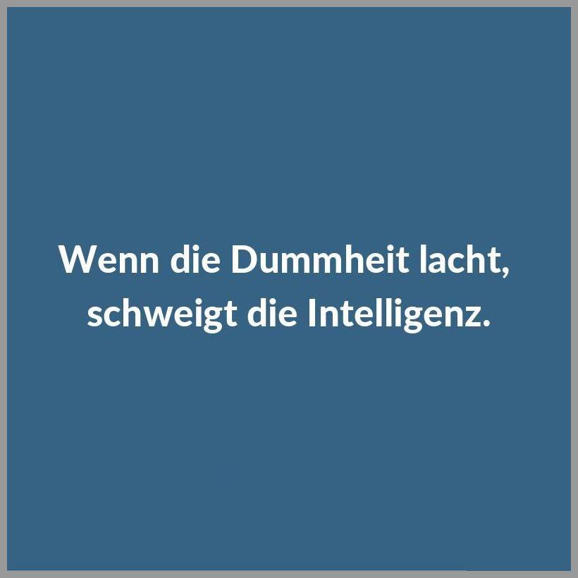 Wenn die dummheit lacht schweigt die intelligenz - Wenn die dummheit lacht schweigt die intelligenz