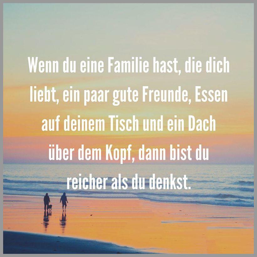 Wenn du eine familie hast die dich liebt ein paar gute freunde essen auf deinem tisch und ein dach ueber dem kopf dann bist du reicher als du denkst - Wenn du eine familie hast die dich liebt ein paar gute freunde essen auf deinem tisch und ein dach ueber dem kopf dann bist du reicher als du denkst