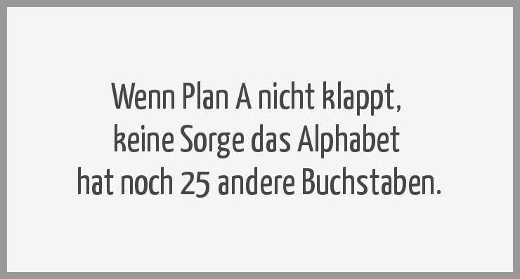 Wenn plan a nicht klappt keine sorge das alphabet hat noch 25 andere buchstaben - Wenn plan a nicht klappt keine sorge das alphabet hat noch 25 andere buchstaben