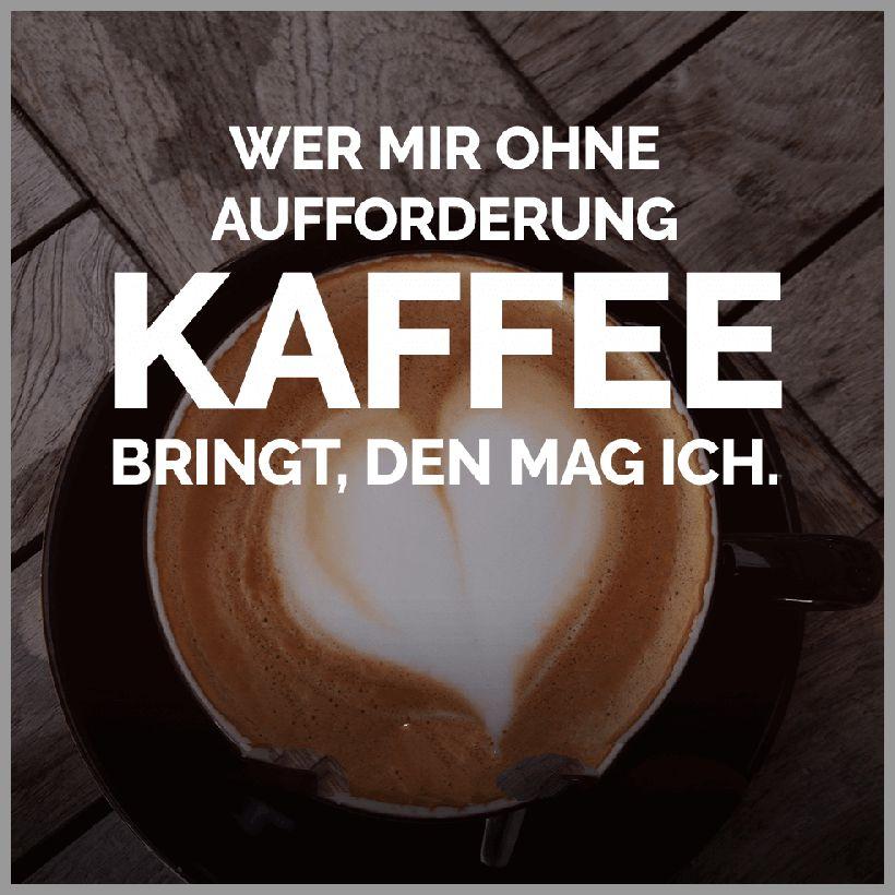 Wer mir ohne aufforderung kaffee bringt den mag ich - Wer mir ohne aufforderung kaffee bringt den mag ich