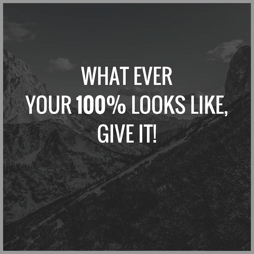 What ever your 100 looks like give it - What ever your 100 looks like give it