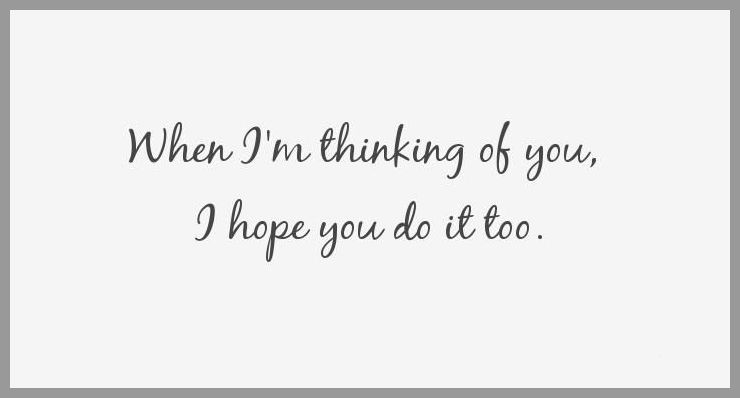 When i m thinking of you i hope you do it too - When i m thinking of you i hope you do it too
