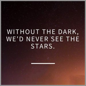 Without the dark we d never see the stars 300x300 - Without the dark we d never see the stars