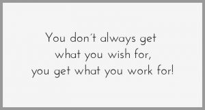 You don t always get what you wish for you get what you work for 300x161 - You don t always get what you wish for you get what you work for