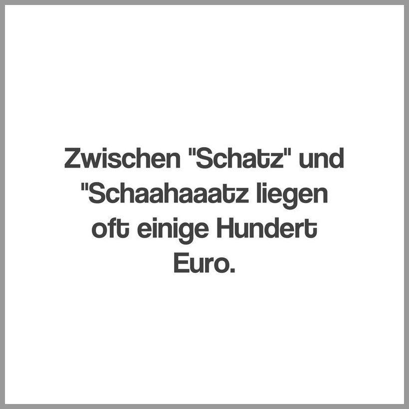 Zwischen schatz und schaahaaatz liegen oft einige hundert euro - Zwischen schatz und schaahaaatz liegen oft einige hundert euro