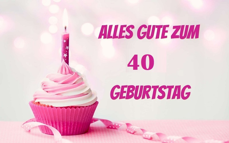 Alles Gute Zum 40 Geburtstag Sprüche