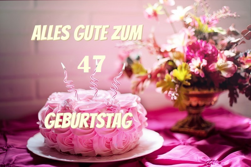 Alles Gute Zum 47 Geburtstag  - Alles Gute Zum 47 Geburtstag